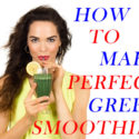Tips on how to make Perfect Green Smoothies